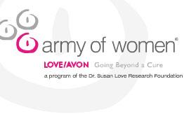 Army of Women - http://www.armyofwomen.org/